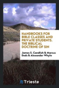 Handbooks for Bible Classes and Private Students. the Biblical Doctrine of Sin