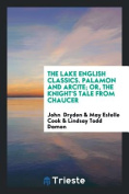 The Lake English Classics. Palamon and Arcite; Or, the Knight's Tale from Chaucer