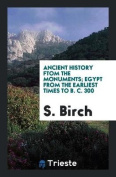 Ancient History Ftom the Monuments; Egypt from the Earliest Times to B. C. 300