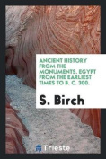 Ancient History from the Monuments. Egypt from the Earliest Times to B. C. 300.