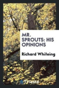 Mr. Sprouts: His Opinions