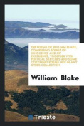 The Poems of William Blake, Comprising Songs of Innocence and of Experience, Together with Poetical Sketches and Some Copyright Poems Not in Any Other Collection