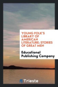 Young Folk's Library of American Literature; Stories of Great Men