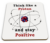 Think Like A Proton And Stay Positive Novelty Science Teacher Glossy Mug Coaster