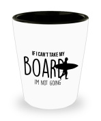 Best Shot Glass Coffee Mug- Surfing Gifts Ideas for Men and Women. If I can't take my board I'm not going.