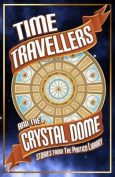 Time Travellers and the Crystal Dome