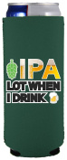 IPA Lot When I Drink Beer Funny Slim Can Coolie