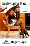 Enslaving His Maid