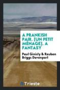 A Prankish Pair. [Un Petit Menage]. a Fantasy