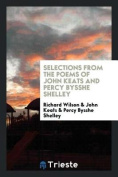Selections from the Poems of John Keats and Percy Bysshe Shelley