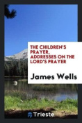 The Children's Prayer, Addresses on the Lord's Prayer