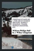 Christian Hymns No. 1. for Use in Church Services, Sunday-Schools, Young People's Societies, Etc.
