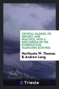 Crystal Gazing, Its History and Practice, with a Discussion of the Evidence for Telepathic Scrying
