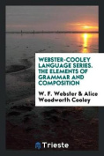 Webster-Cooley Language Series. the Elements of Grammar and Composition