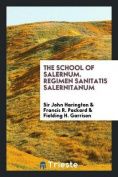 The School of Salernum. Regimen Sanitatis Salernitanum