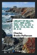 Library of Health, May, 1899-April, 1900, Vol. III, No. 1-9, No. 11-12, No. 10, Pp. 2-13