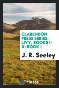 Clarendon Press Series; Livy, Books I-X