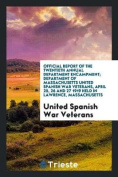 Official Report of the Twentieth Annual Department Encampment; Department of Massachusetts United Spanish War Veterans, April 25, 26 and 27 1919 Held in Lawrence, Massachusetts