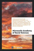Publications of the Minnesota Academy of Social Sciences; Vol. I, No. 1; Papers and Proceedings of the First Annual Meeting of the Minnesota Academy o