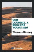 Wise Counsels. a Book for Young Men