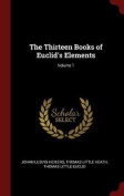 The Thirteen Books of Euclid's Elements; Volume 1