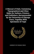 A Manual of Style, Containing Typographical and Other Rules for Authors, Printers, and Publishers, Recommended by the University of Chicago Press, Tog