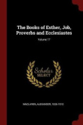 The Books of Esther, Job, Proverbs and Ecclesiastes; Volume 17