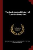The Ecclesiastical History of Eusebius Pamphilus