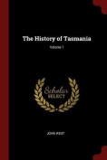 The History of Tasmania; Volume 1