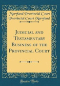 Judicial and Testamentary Business of the Provincial Court