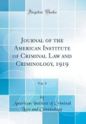 Journal of the American Institute of Criminal Law and Criminology, 1919, Vol. 9