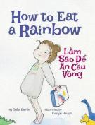 How to Eat a Rainbow / Lam Sao de an Cau Vong [Large Print]