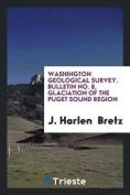 Washington Geological Survey. Bulletin No. 8, Glaciation of the Puget Sound Region