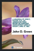 A Memorial of John C. Dalton, M.D.; An Address Delivered Before the Middlesex North District Medical Society, April 27, 1864