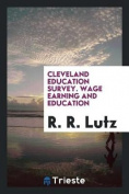 Cleveland Education Survey. Wage Earning and Education