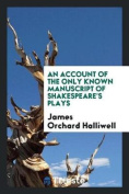An Account of the Only Known Manuscript of Shakespeare's Plays