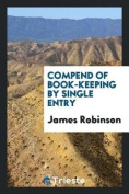 Compend of Book-Keeping by Single Entry