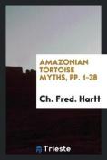 Amazonian Tortoise Myths, Pp. 1-38
