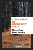 A Grammar of Geography, Part I