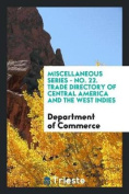 Miscellaneous Series - No. 22. Trade Directory of Central America and the West Indies