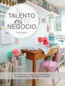 Tu Talento Es Tu Negocio [Spanish]