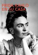 Frida Kahlo En Su Casa [Spanish]