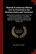 Manual of American Mining Law as Practiced in the Western States and Territories