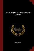 A Catalogue of Old and Rare Books