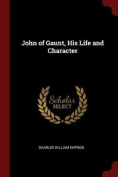 John of Gaunt, His Life and Character