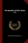 The Republic of Plato. Books I.-V