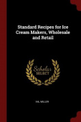 Standard Recipes for Ice Cream Makers, Wholesale and Retail