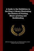 A Guide to the Exhibition in the King's Library Illustrating the History of Printing, Music-Printing and Bookbinding