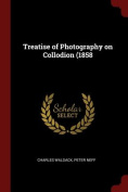Treatise of Photography on Collodion (1858