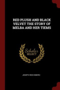 Red Plush and Black Velvet the Story of Melba and Her Tiems